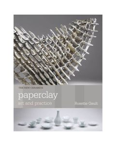 Paperclay Art and Practice by Rosette Gault
