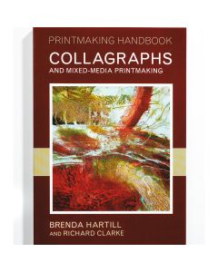 Collagraphs and Mixed-Media Printmaking by Brenda Hartill and Richard Clarke